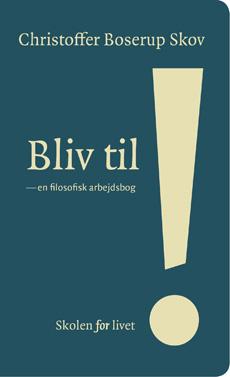 Bliv til! - en filosofisk arbejdsbog af Christoffer Boserup Skov