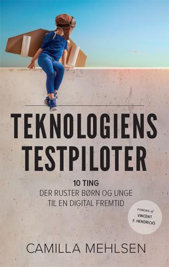 Teknologiens Testpiloter. 10 ting, der ruster børn og unge til en digital fremtid af Camilla Mehlsen